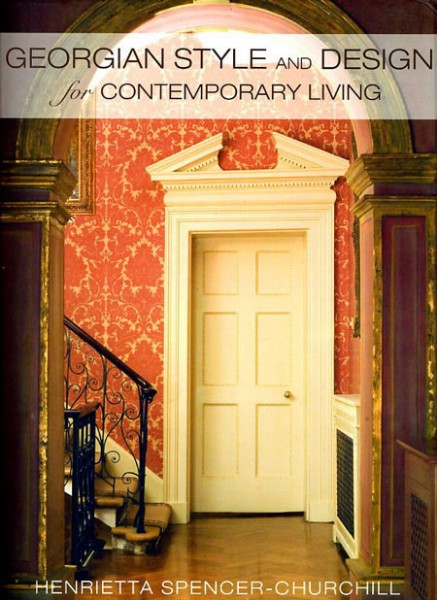 Georgian Style & Design for Contemporary Living by Henrietta Spencer-Churchill